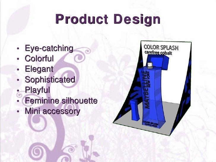 Product Design <ul><li>Eye-catching </li></ul><ul><li>Colorful </li></ul><ul><li>Elegant </li></ul><ul><li>Sophisticated <...
