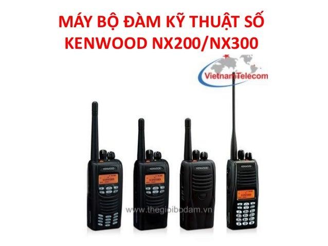 MÁY BỘ ĐÀM KỸ THUẬT SỐ KENWOOD NX200/NX300
