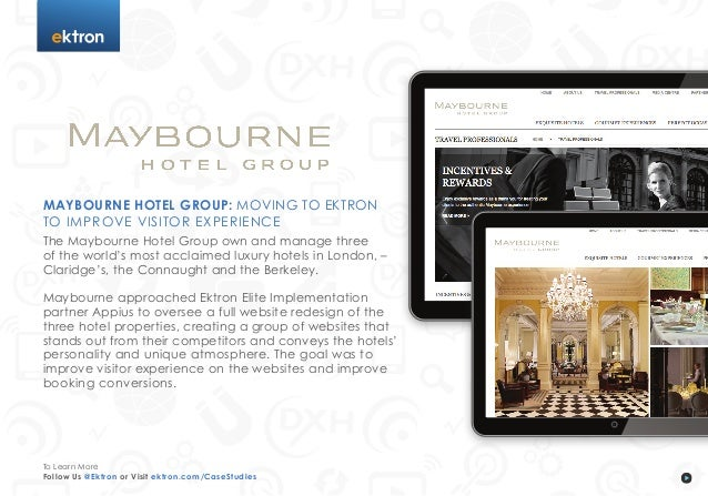 tMaybourne Hotel Group: Moving to Ektronto Improve Visitor ExperienceThe Maybourne Hotel Group own and manage threeof the ...