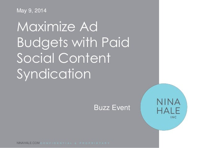 NINAHALE.COM C O N F I D E N T I A L & P R O P R I E T A R Y Maximize Ad Budgets with Paid Social Content Syndication May ...