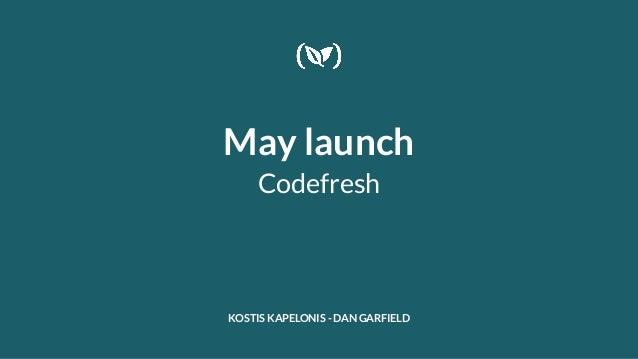 May launch Codefresh KOSTIS KAPELONIS - DAN GARFIELD