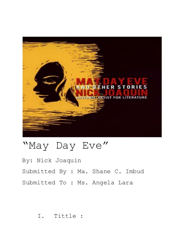 setting of nick joaquins may day Read part ii from the story may day eve by nick joaquin by pixiedara (daraxxi) with 1,508 reads philippineliterature, oldfriend, longdistance and what did y.