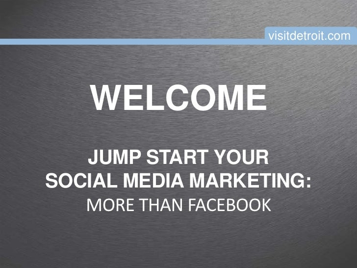visitdetroit.com   WELCOME   JUMP START YOURSOCIAL MEDIA MARKETING:   MORE THAN FACEBOOK