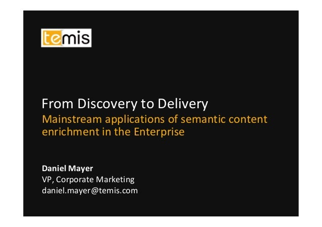 Daniel Mayer VP, Corporate Marketing daniel.mayer@temis.com From Discovery to Delivery Mainstream applications of semantic...