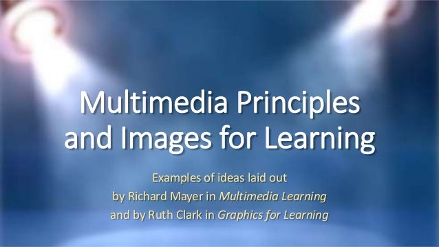 Multimedia Principles and Images for Learning Examples of ideas laid out by Richard Mayer in Multimedia Learning and by Ru...