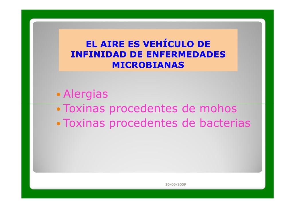 EL AIRE ES VEHÍCULO DE INFINIDAD DE ENFERMEDADES         MICROBIANASAlergiasToxinas procedentes de mohosToxinas procedente...