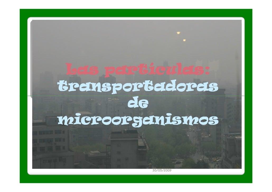 Las partículas:transportadoras       demicroorganismos         30/05/2009