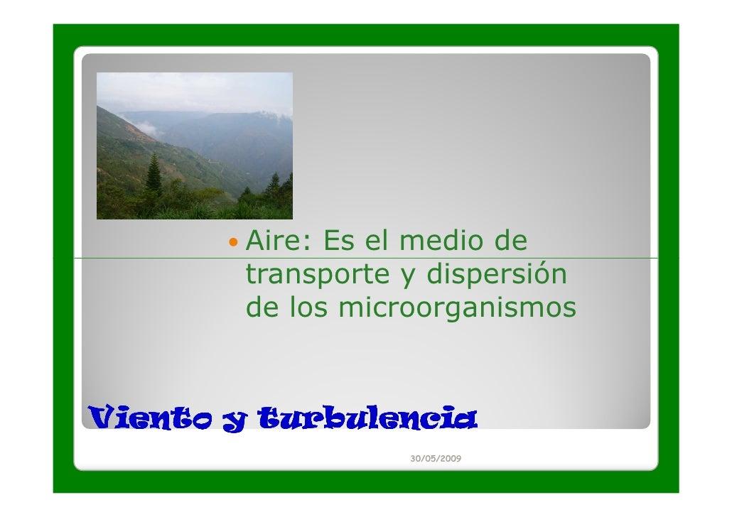 Aire: Es el medio de        transporte y dispersión        de los microorganismosViento y turbulencia                   30...