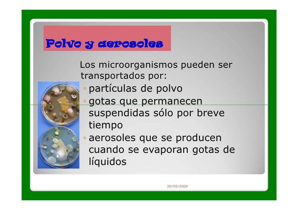 Polvo y aerosoles    Los microorganismos pueden ser    transportados por:     ◦ partículas de polvo     ◦ gotas que perman...