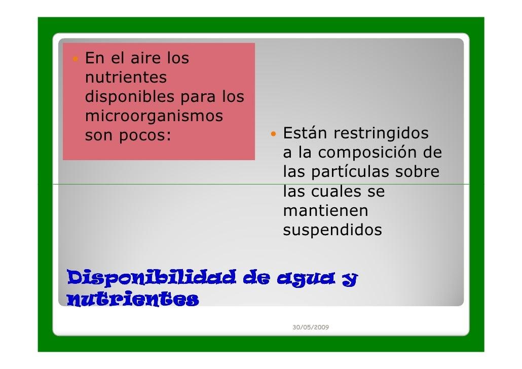 En el aire los nutrientes disponibles para los microorganismos son pocos:             Están restringidos                  ...