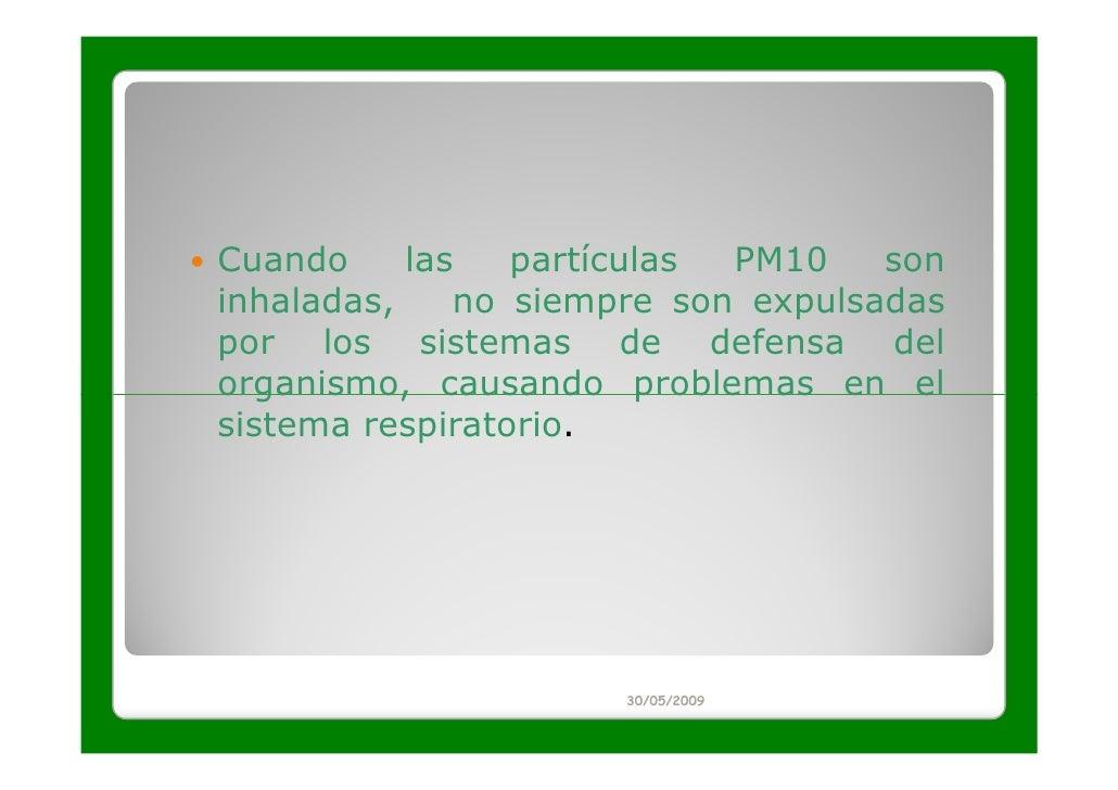 Cuando     las   partículas PM10    soninhaladas,    no siempre son expulsadaspor los sistemas de defensa delorganismo, ca...