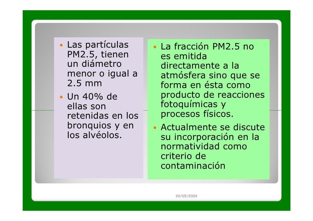 Las partículas     La fracción PM2.5 noPM2.5, tienen      es emitidaun diámetro        directamente a lamenor o igual a   ...