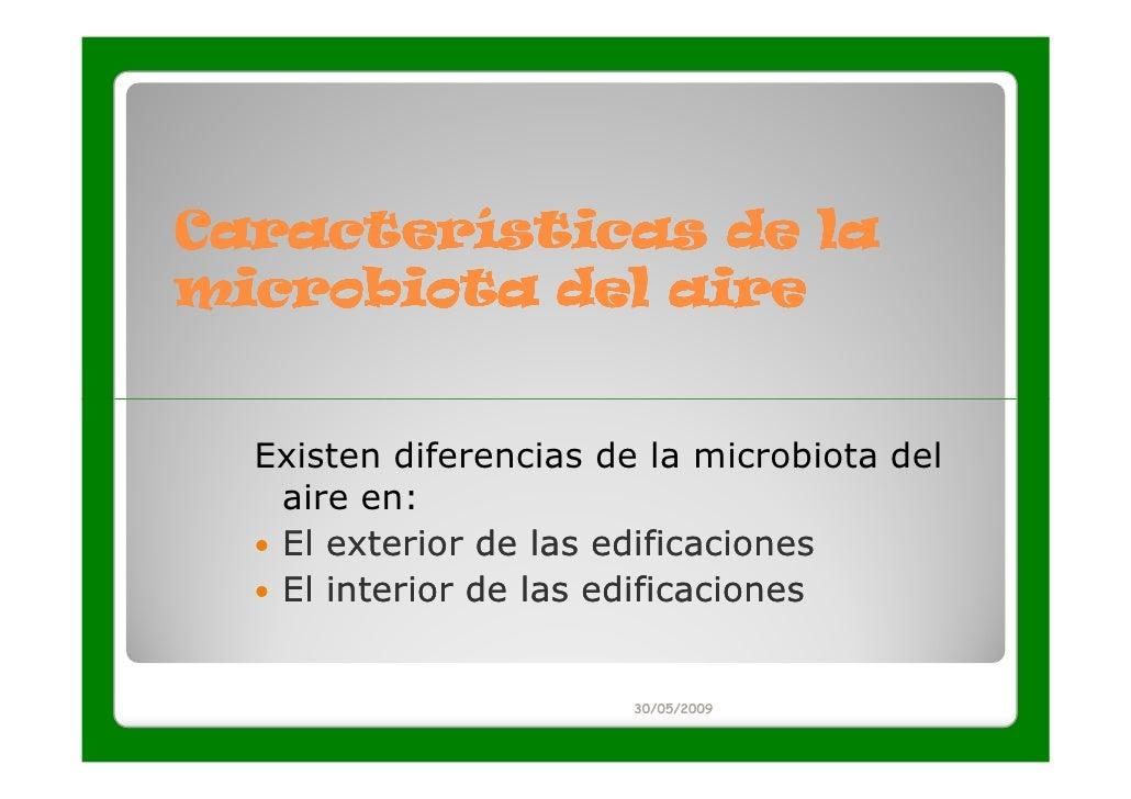 Características de lamicrobiota del aire  Existen diferencias de la microbiota del   aire en:   El exterior de las edifica...