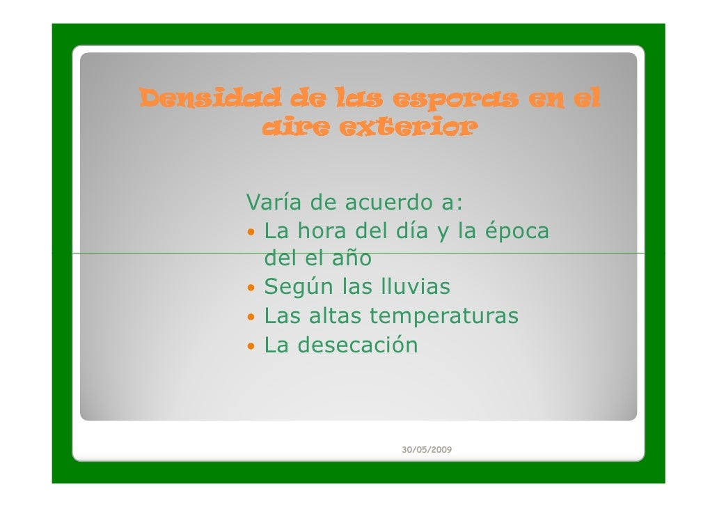 Densidad de las esporas en el       aire exterior      Varía de acuerdo a:       La hora del día y la época       del el a...
