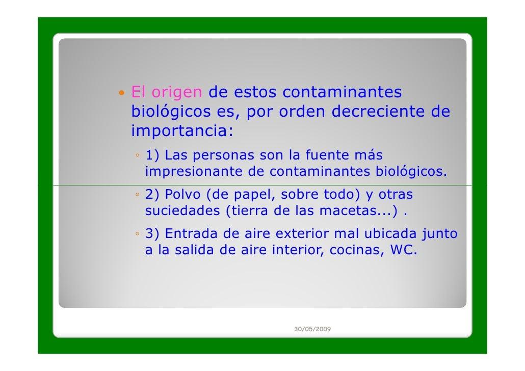 El origen de estos contaminantesbiológicos es, por orden decreciente deimportancia:◦ 1) Las personas son la fuente más  im...