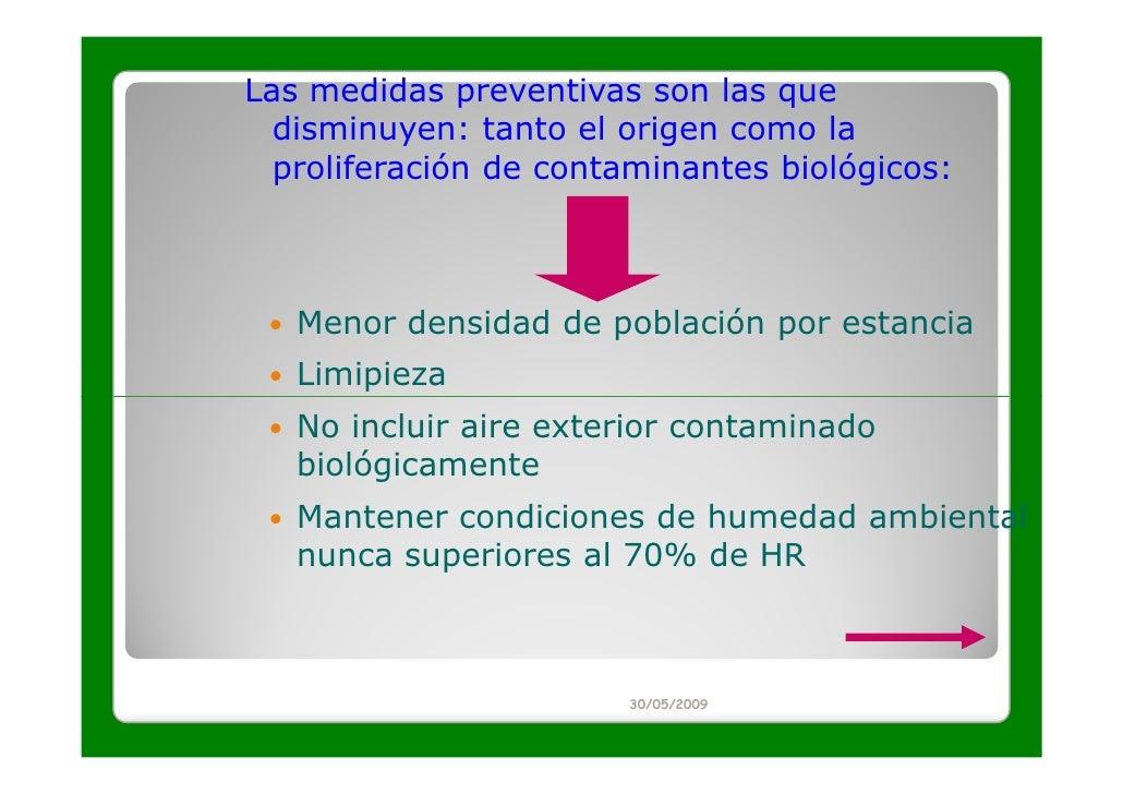 Las medidas preventivas son las que  disminuyen: tanto el origen como la  proliferación de contaminantes biológicos:   Men...