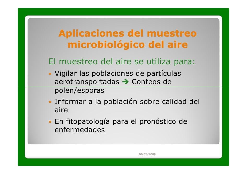 Aplicaciones del muestreo   microbiológico del aireEl muestreo del aire se utiliza para: Vigilar las poblaciones de partíc...