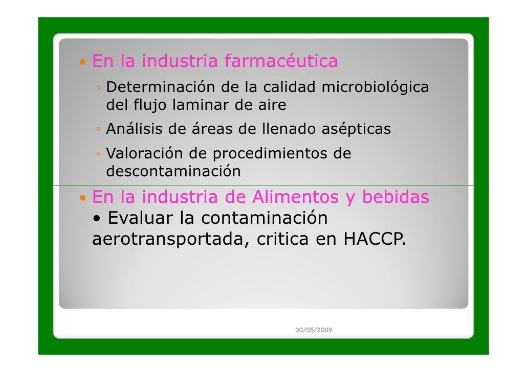 En la industria farmacéutica◦ Determinación de la calidad microbiológica  del flujo laminar de aire◦ Análisis de áreas de ...