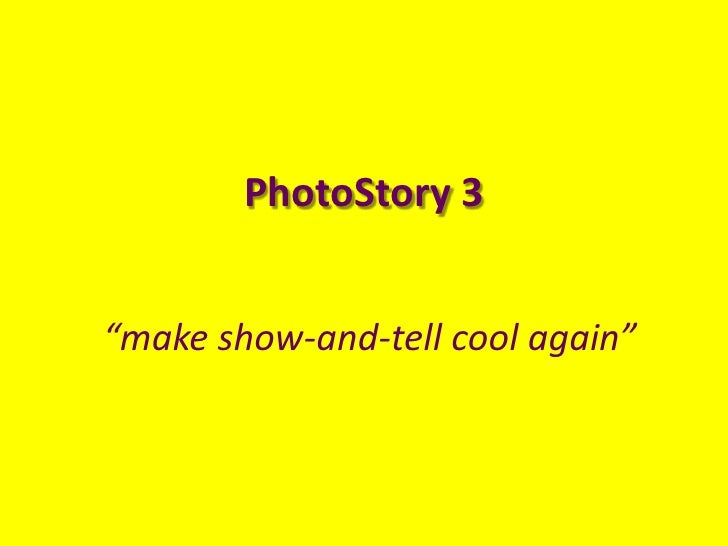 """PhotoStory 3<br />""""make show-and-tell cool again""""<br />"""