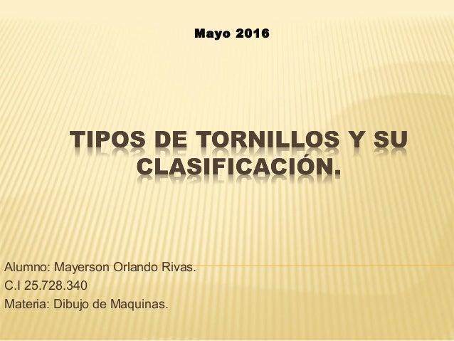 Alumno: Mayerson Orlando Rivas. C.I 25.728.340 Materia: Dibujo de Maquinas. Mayo 2016