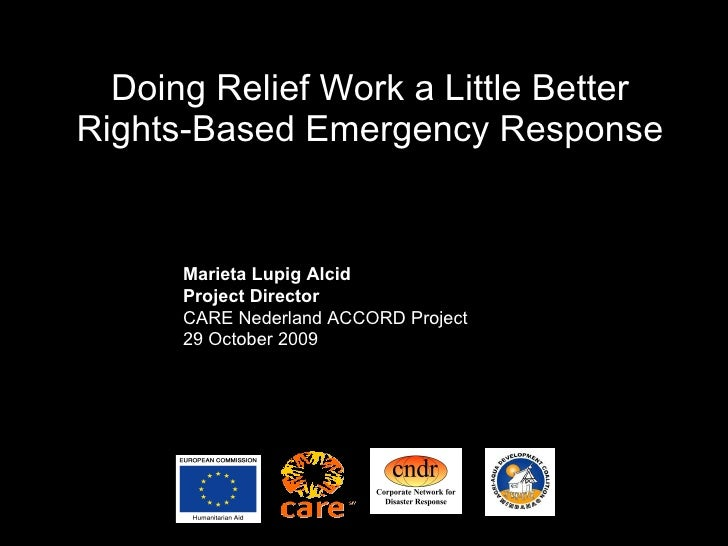 Doing Relief Work a Little Better Rights-Based Emergency Response Marieta Lupig Alcid Project Director CARE Nederland ACCO...