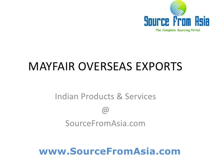 MAYFAIR OVERSEAS EXPORTS <br />Indian Products & Services<br />@<br />SourceFromAsia.com<br />