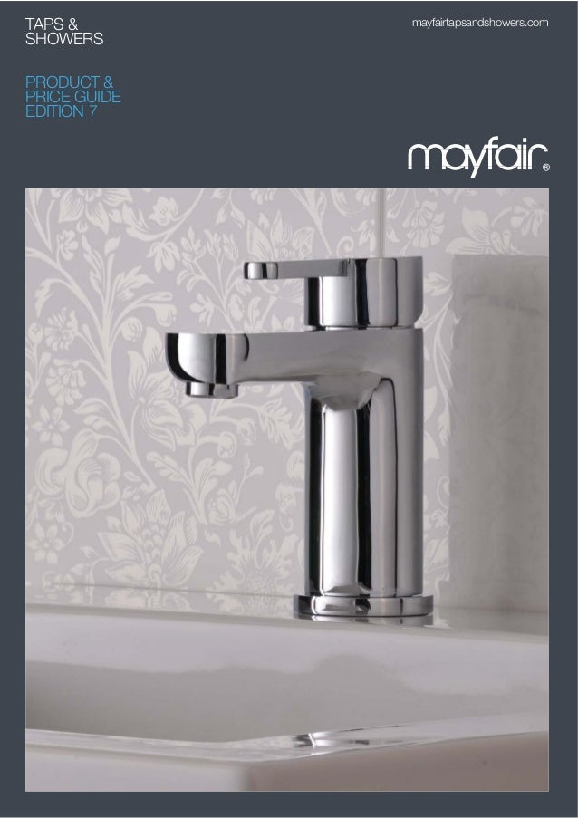 TAPS & SHOWERS PRODUCT & PRICE GUIDE EDITION 7 mayfairtapsandshowers.com
