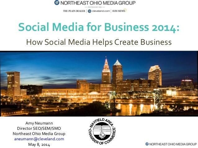 Social Media for Business 2014: How Social Media Helps Create Business Amy Neumann Director SEO/SEM/SMO Northeast Ohio Med...