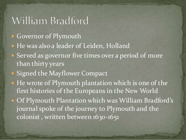 bradford motivations for writing of plymouth plantation Of plymouth plantation, by william bradford ap english language and composition- holly, ashley, heath writer's purpose: the writer's purpose was to show the readers how difficult it was for the pilgrims to come to america he also wanted to discuss all the struggles they went through just so.