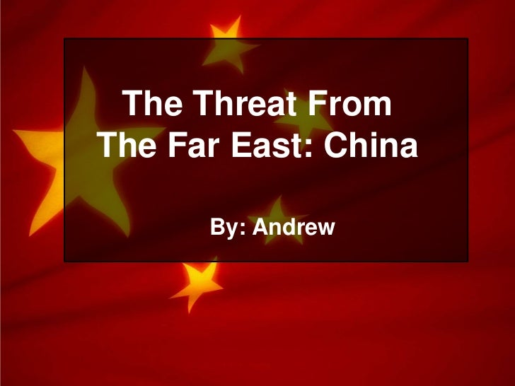 The Threat From The Far East: China<br />By: Andrew<br />