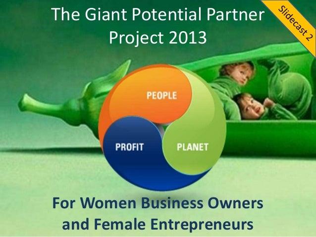 The Giant Potential PartnerProject 2013For Women Business Ownersand Female Entrepreneurs