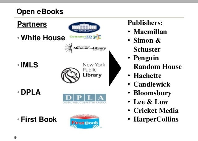 19 Open eBooks Partners •White House •IMLS •DPLA •First Book Publishers: • Macmillan • Simon & Schuster • Penguin Random H...