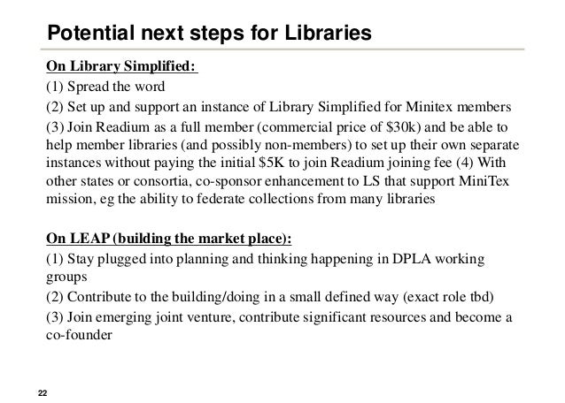 22 Potential next steps for Libraries On Library Simplified: (1) Spread the word (2) Set up and support an instance of Lib...