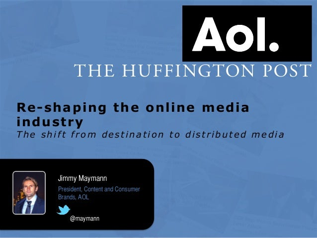 Re-shaping the online media industry T h e s h i ft fr o m d es t i n at i o n t o d i s t r i b u t ed m ed i a Jimmy May...