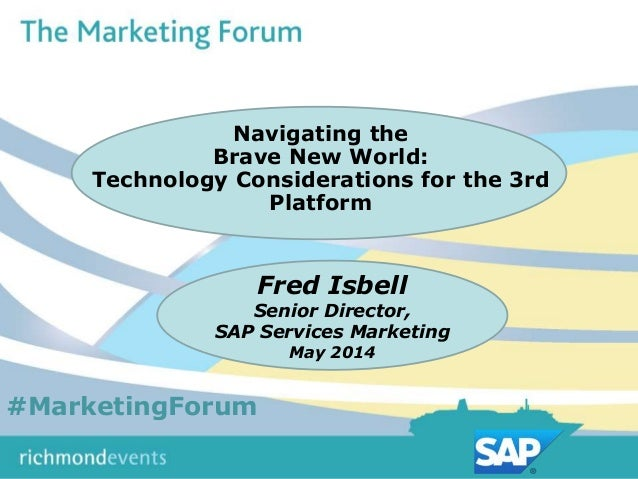 Session Title Speaker Name Speaker Company Fred Isbell Senior Director, SAP Services Marketing May 2014 Navigating the Bra...