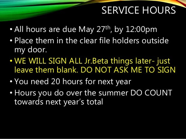 SERVICE HOURS • All hours are due May 27th, by 12:00pm • Place them in the clear file holders outside my door. • WE WILL S...