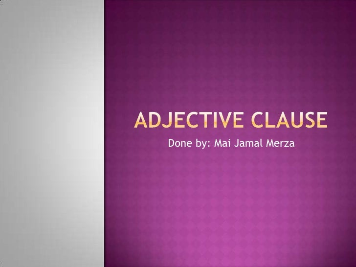 ADJECTIVE CLAUSE<br />Done by: Mai Jamal Merza<br />