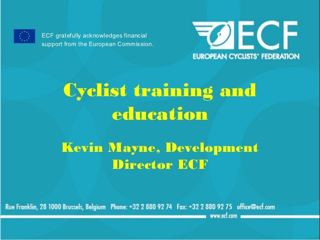 ECF gratefully acknowledges financialsupport from the European Commission.       Cyclist training and            education...