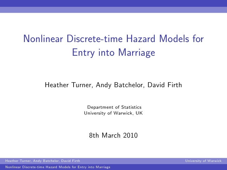 Nonlinear Discrete-time Hazard Models for                     Entry into Marriage                      Heather Turner, And...
