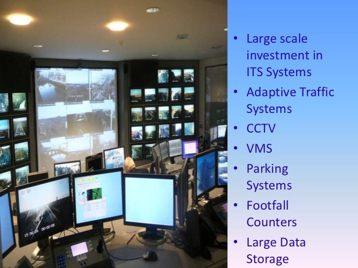 • Large scale  investment in  ITS Systems• Adaptive Traffic  Systems• CCTV• VMS• Parking  Systems• Footfall  Counters• Lar...