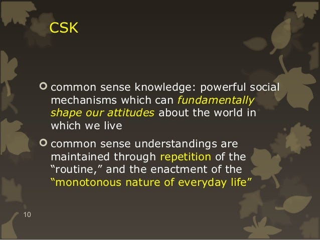 CSK   common sense knowledge: powerful social mechanisms which can fundamentally shape our attitudes about the world in w...