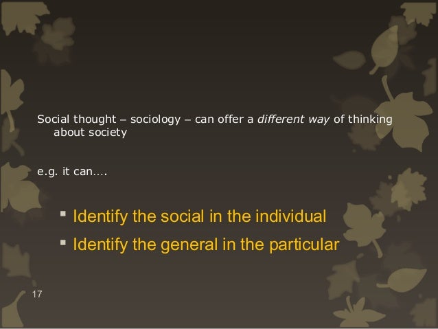 Social thought – sociology – can offer a different way of thinking about society e.g. it can….   Identify the social in t...
