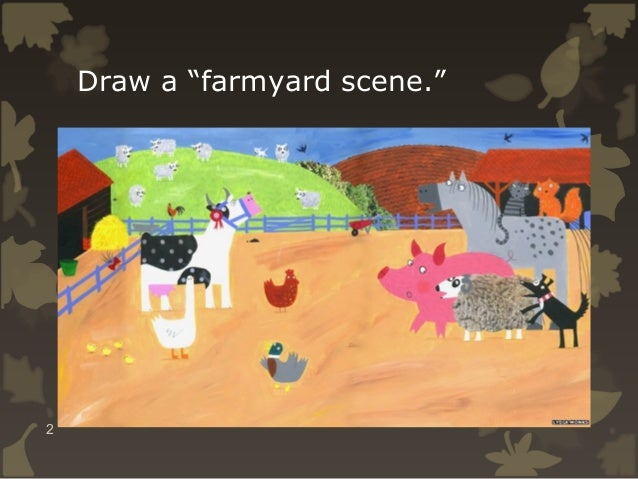 """Draw a """"farmyard scene.""""  2"""
