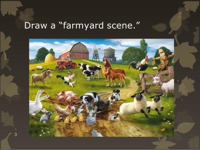 """Draw a """"farmyard scene.""""  3"""