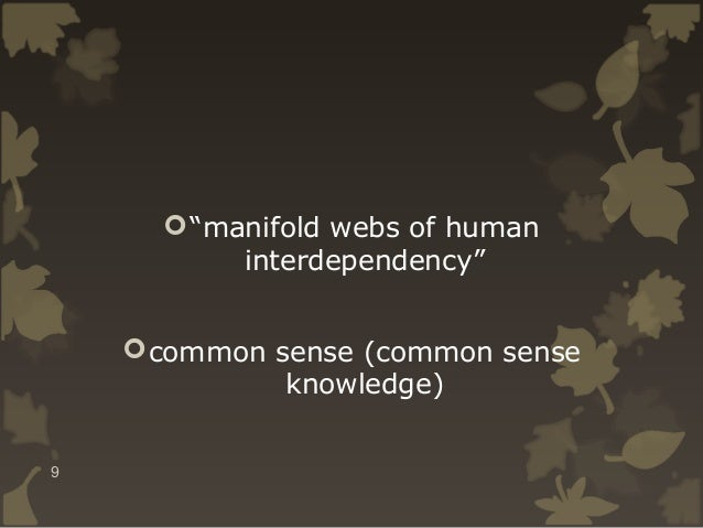 " ""manifold webs of human interdependency""  common sense (common sense knowledge) 9"