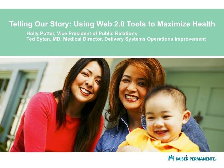 Telling Our Story: Using Web 2.0 Tools to Maximize Health     Holly Potter, Vice President of Public Relations     Ted Eyt...
