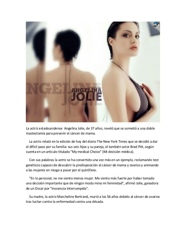 La actriz estadounidense Angelina Jolie, de 37 años, reveló que se sometió a una doblemastectomía para prevenir el cáncer ...