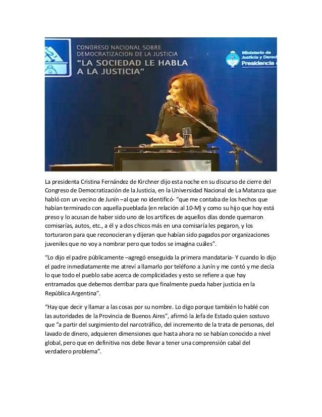 La presidenta Cristina Fernández de Kirchner dijo esta noche en su discurso de cierre delCongreso de Democratización de la...