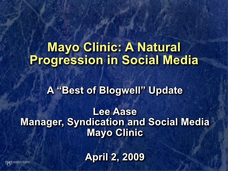 """Mayo Clinic: A Natural  Progression in Social Media       A """"Best of Blogwell"""" Update               Lee Aase Manager, Synd..."""