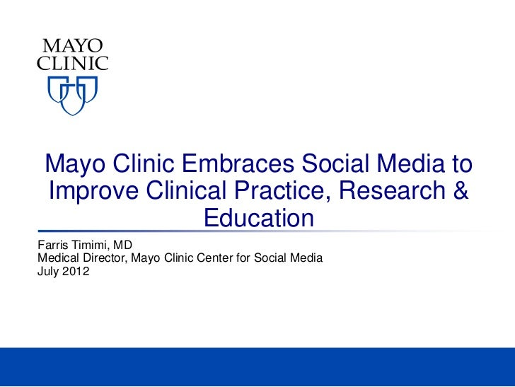 Mayo Clinic Embraces Social Media to Improve Clinical Practice, Research &               EducationFarris Timimi, MDMedical...